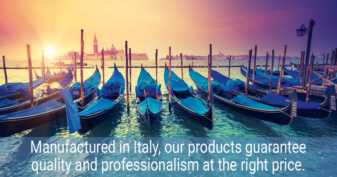 Manufactured in Italy, our products guarantee quality and professionalism at the right price