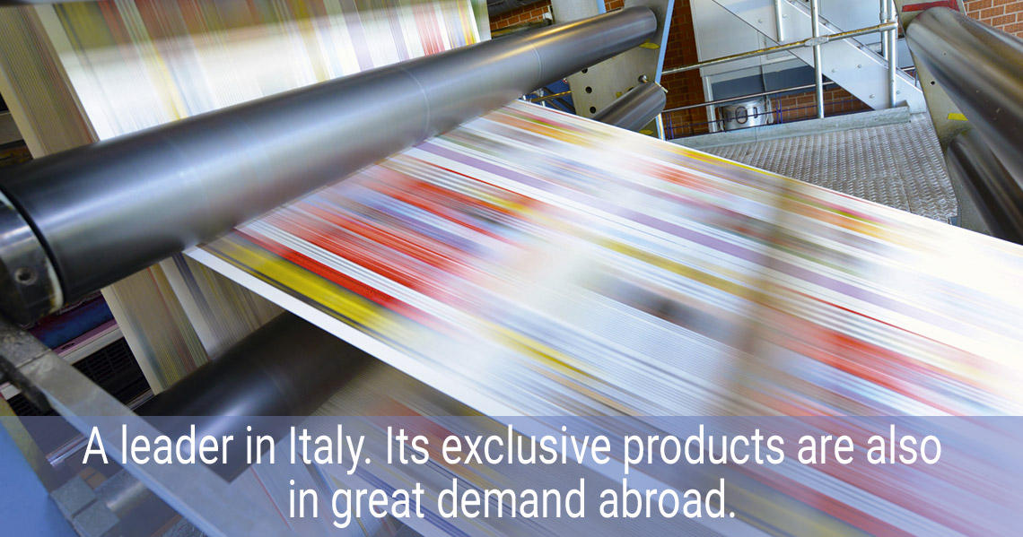 Italian leader company. Its exclusive products are recognised world-wide.
