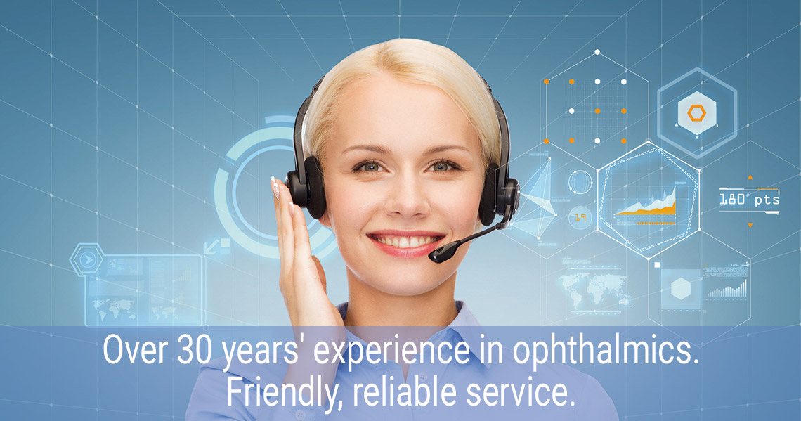Over 30 years of experience in ophtalmics. Friendly, reliable service